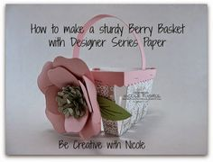 Be Creative with Nicole: Video Tutorial: How to make a Sturdy Berry Basket with Designer Series Paper