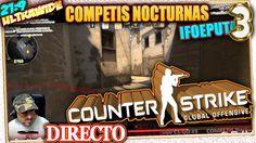 COMPETIS Nocturnas en COUNTER STRIKE global offensive CS:GO #3