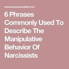 6 Phrases Commonly Used To Describe The Manipulative Behavior Of Narcissists
