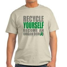Organ Donor Recycle Yourself T-Shirt on CafePress.com