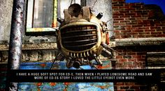 """I have a huge soft spot for ED-E. Then when I played Lonesome Road and saw more of ED-Es story I loved the little eyebot even more.""Fallout Confessions"