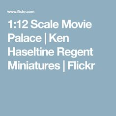 1:12 Scale Movie Palace | Ken Haseltine Regent Miniatures | Flickr