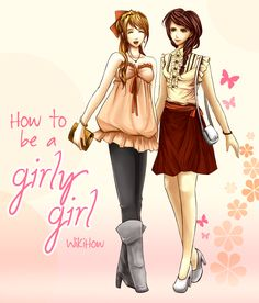 How to Be a Girly Girl. I thought this was too cute. Maybe for preteen girls trying to break out of the tomboy shell. <3