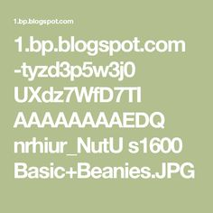 1.bp.blogspot.com -tyzd3p5w3j0 UXdz7WfD7TI AAAAAAAAEDQ nrhiur_NutU s1600 Basic+Beanies.JPG