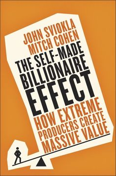 John Sviokla & Mitch Cohen, The Self-Made Billionaire Effect - Read on Glose.