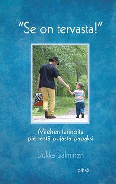 SE ON TERVASTA, Miehen tarinoita pienestä pojasta papaksi, Päivä