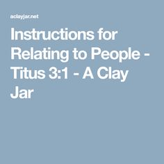 Instructions for Relating to People - Titus 3:1 - A Clay Jar