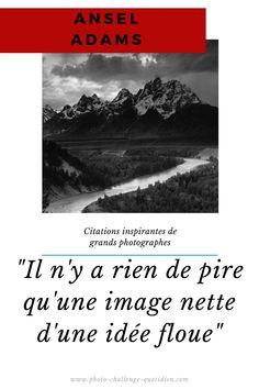citation de photographe célèbre Ansel Adams, Challenge, Portrait, White Balance, Blur, Photo Shoot, Photographers, Headshot Photography, Portrait Paintings