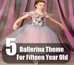 5 Ballerina Ideas And Themes For A Sweet 15