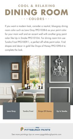 Cool & Relaxing Dining Room Paint Colors from PPG Pittsburgh Paints. The dining room may be a versatile area of your home used for additional functions of studying or entertaining. The treatment of this space can be dramatic and theatrical or soft and subtle. Use dark dining room colors to create drama. If you want a modern look, consider a neutral, blue-gray dining room color such as Lava Gray.
