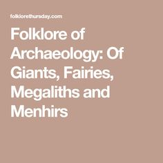 Folklore of Archaeology: Of Giants, Fairies, Megaliths and Menhirs