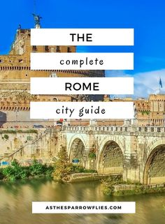 The Complete Rome City Guide. European Travel.