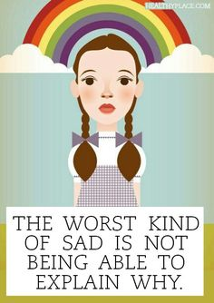 Quote on depression - The worst kind of sad is not being able to explain why.