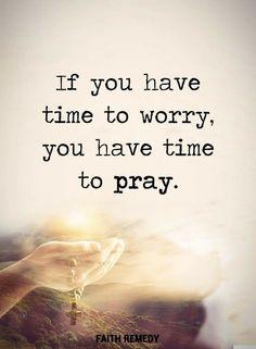 Don't worry. Pray.