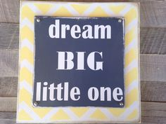 Dream big little one painted layered sign yellow chevron grey  on Etsy, $30.00