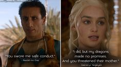 #RazdalmoEraz: You swore me safe conduct. #DaenerysTargaryen: I did, but my dragons made no promises. And you threatened their mother.  http://gameofquotes.blogspot.rs/2016/04/razdal-mo-eraz-you-swore-me-safe.html #GameofThrones