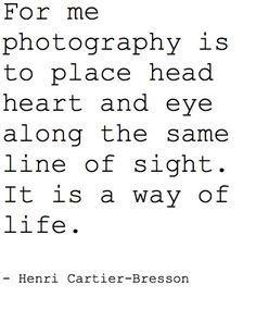 A great quote from Henri Cartier-Bresson.  I'm still perfecting my line of sight!
