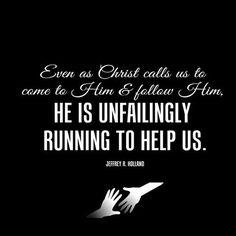 Even as Christ calls us to come to Him & follow Him, He is unfailingly running to help us. ~Elder Holland mormon, gospel, churchi stuff, inspir, lds, running, elder holland, quot, christ call
