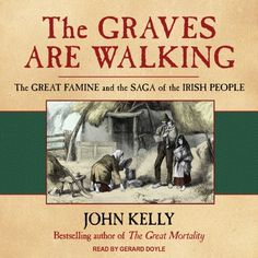 The Graves Are Walking: The Great Famine and the Saga of the Irish People, audible