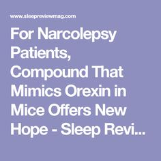 For Narcolepsy Patients, Compound That Mimics Orexin in Mice Offers New Hope - Sleep Review