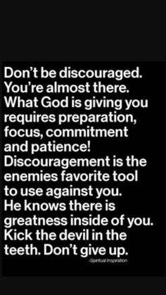 Do not throw in the towwl and give up. God knows that there is greatness inside of you.