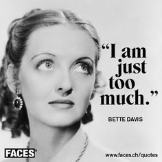 Funny quote by Bette Davis: I am just too much.