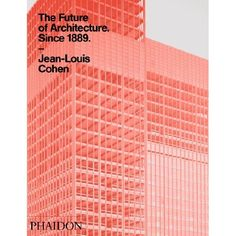 The Future of Architecture Since 1889 by Jean-Louis Cohen (2012)