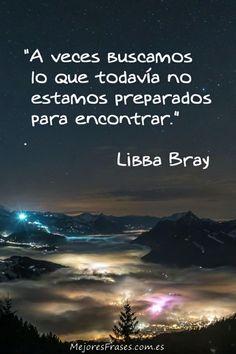 Una de las mejores frases de Libba Bray, autora de novelas románticas que te llegan al corazón.