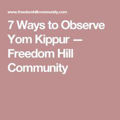 7 Ways to Observe Yom Kippur — Freedom Hill Community