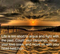 Quote - Life is too Short to Argue and Fight with the Past - Beach at Sunset Familia Quotes, Great Quotes, Inspirational Quotes, Awesome Quotes, Motivational Quotes, Random Quotes, Short Quotes, Quotable Quotes, Fantastic Quotes