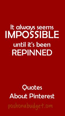 It always seems IMPOSSIBLE until it's been REPINNED The Best New Quotes About Pinterest