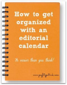 How to get organized with an editorial calendar.