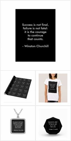 Winston Churchill Quote Collection. One of the most famous quotes by Winston Churchill; Success is not final, failure is not fatal: it is the courage to continue that counts. Now you can own this famous quote on your favorite gifts!