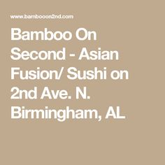 Bamboo On Second - Asian Fusion/ Sushi on 2nd Ave. N. Birmingham, AL