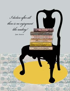 """Here is the full quote: """"I declare after all there is no enjoyment like reading!  How much sooner one tires of anything than of a book!  When I have a house of my own, I shall be miserable  if I have not an excellent library.""""  - Pride & Prejudice (1811), Jane Austen"""