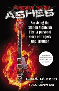 From the Ashes, Surviving the Station Nightclub Fire by Gina Russo and Paul Lonardo. (I just finished reading this book) It was an eye opening experience.