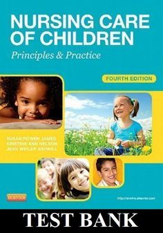 Nursing Care of Children, Principles and Practice 4th edition James Test Bank