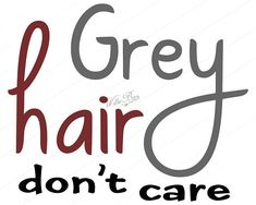 INSTANT Download  Grey Hair Don't care  12 inches  SVG