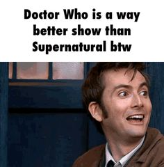 Doctor Who is a way better show than Supernatural btw. I'm gonna have so many people mad at me. (I love SPN too! Please don't harass me. I just found this and thought it was funny!)