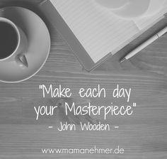 Mache aus jedem Tag etwas besonderes!  #Mamanehmer #JohnWooden  http://www.mamanehmer.de