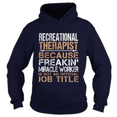 RECREATIONAL THERAPIST Because Freakin Miracle Worker Isn't An Official Job Title T-Shirts, Hoodies. BUY IT NOW ==► https://www.sunfrog.com/LifeStyle/RECREATIONAL-THERAPIST--Freaking-Navy-Blue-Hoodie.html?id=41382