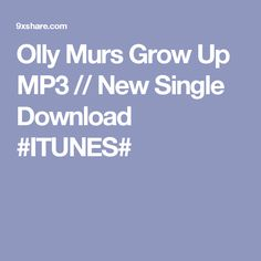 Olly Murs Grow Up MP3 // New Single Download #ITUNES#