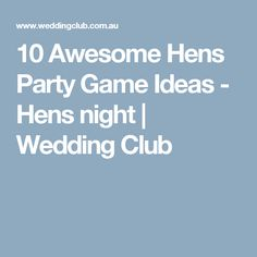 10 Awesome Hens Party Game Ideas - Hens night | Wedding Club