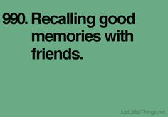 Recalling good memories with friends. Just Little Things