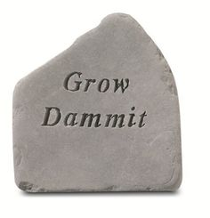Grow Dammit Accent Rock by Kay Berry. $29.90. See our large line of KayBerry cast stone benches, garden stakes, garden accent stones, and memorial markers. Weatherproof; suitable for indoor or outdoor use. Made in the USA. Product dimensions: 8 x 8 1/2 inches. Grow Dammit Accent Rock The Grow Dammit Accent Rock will be an extremely charming addition to your garden or yard. This accent rock adds character and beauty to gardens, mulch beds and entrance ways. Each...