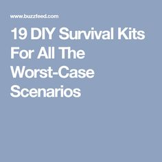19 DIY Survival Kits For All The Worst-Case Scenarios