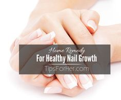 how to make my nails grow faster home remedies