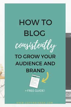 Ready to get consistent with your blog? Click the image to learn how + get a free guide!
