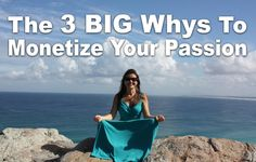"The 3 BIG Whys to Clear Your ""Monetize Your Passion"" Vision & Mission"