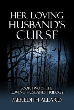Her Loving Husband's Curse {Book Two - Loving Husband Trilogy} by Meredith Allard